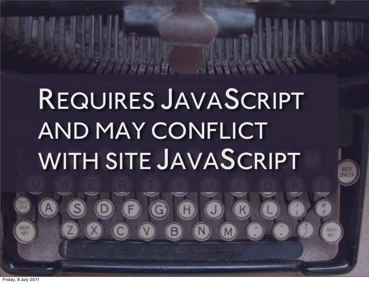 REQUIRES JAVASCRIPT                 AND MAY CONFLICT                 WITH SITE JAVASCRIPTFriday, 8 July 2011