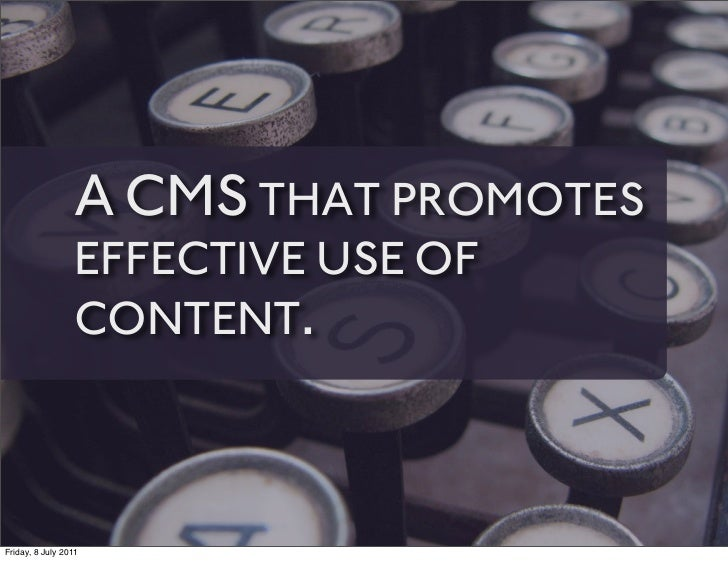 A CMS THAT PROMOTES                 EFFECTIVE USE OF                 CONTENT.Friday, 8 July 2011