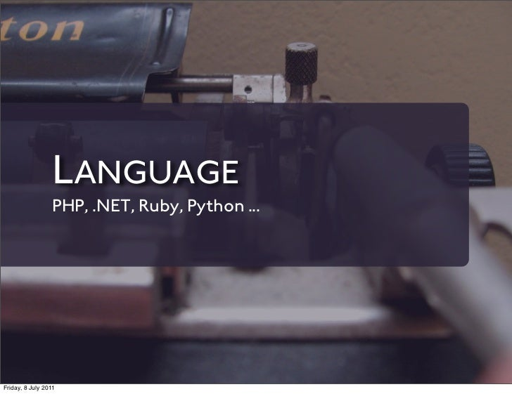 LANGUAGE                 PHP, .NET, Ruby, Python ...Friday, 8 July 2011