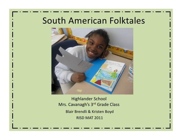 SouthAmericanFolktales         HighlanderSchool   Mrs.Cavanagh's3rdGradeClass      BlairBrendli&KristenBoyd...