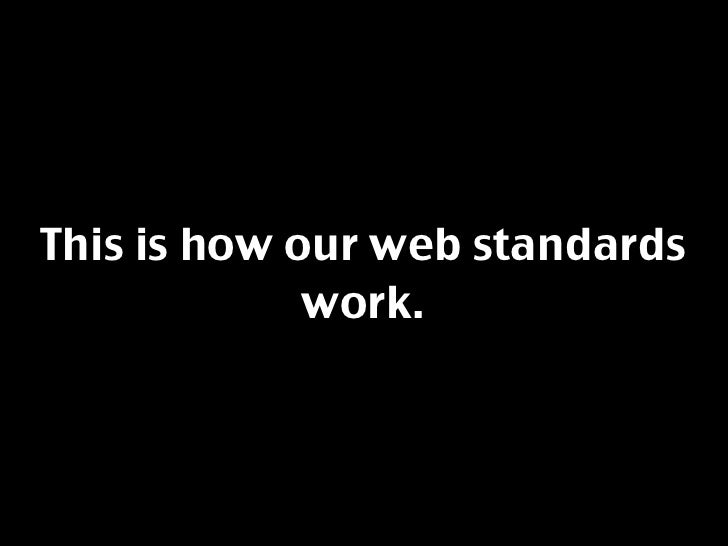 This is how our web standards              work.