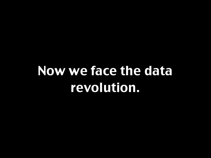 Now we face the data     revolution.