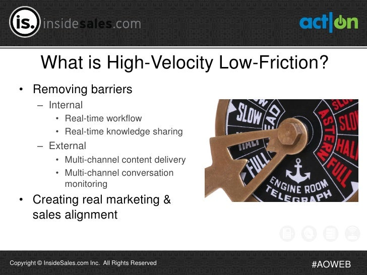 What is High-Velocity Low-Friction?   • Removing barriers         – Internal                • Real-time workflow          ...