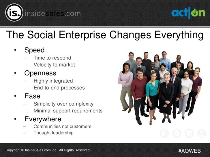 The Social Enterprise Changes Everything     •     Speed          –      Time to respond          –      Velocity to marke...