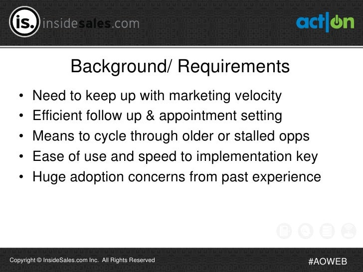 Background/ Requirements   •    Need to keep up with marketing velocity   •    Efficient follow up & appointment setting  ...