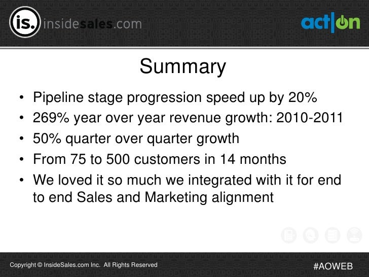 Summary   •    Pipeline stage progression speed up by 20%   •    269% year over year revenue growth: 2010-2011   •    50% ...