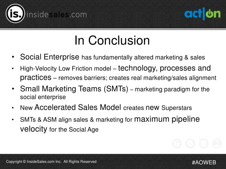 In Conclusion   • Social Enterprise has fundamentally altered marketing & sales   • High-Velocity Low Friction model – tec...
