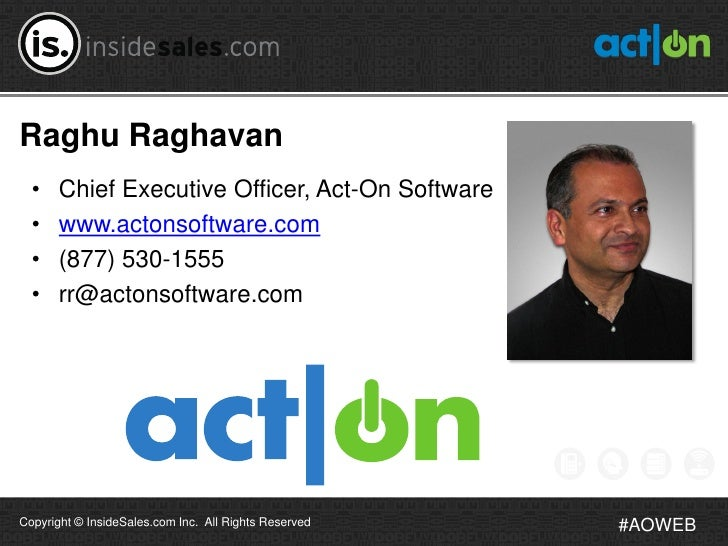 Raghu Raghavan  •    Chief Executive Officer, Act-On Software  •    www.actonsoftware.com  •    (877) 530-1555  •    rr@ac...