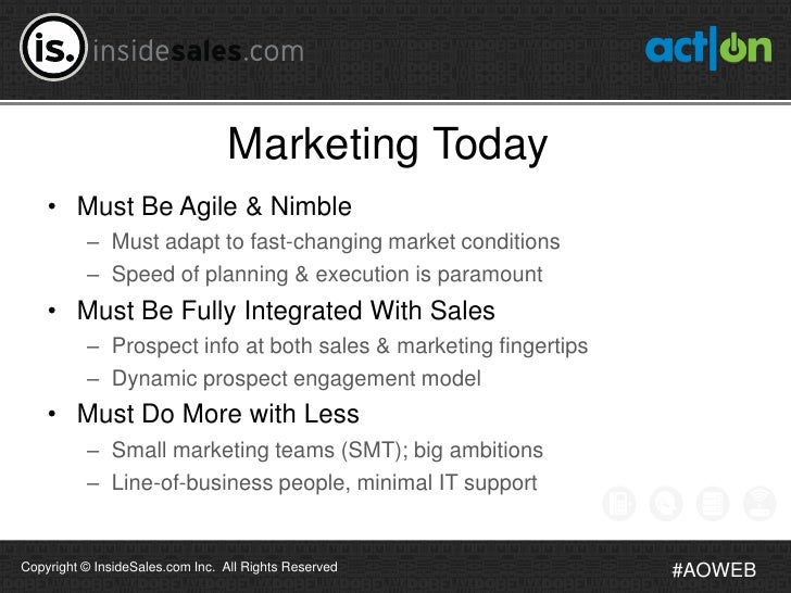 Marketing Today    • Must Be Agile & Nimble          – Must adapt to fast-changing market conditions          – Speed of p...