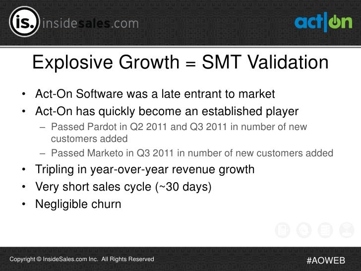 Explosive Growth = SMT Validation    • Act-On Software was a late entrant to market    • Act-On has quickly become an esta...