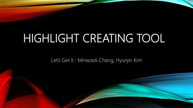 HIGHLIGHT CREATING TOOL Let's Get It : Minwook Chang, Hyunjin Kim