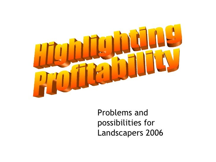Problems and possibilities for Landscapers 2006 Highlighting Profitability