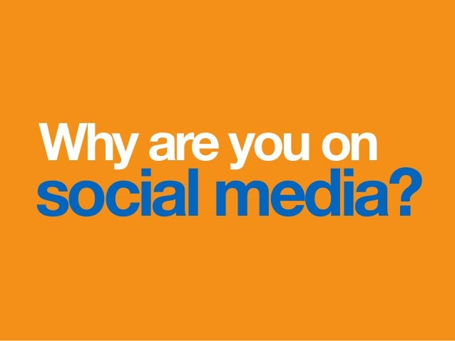 Why are you on social media?