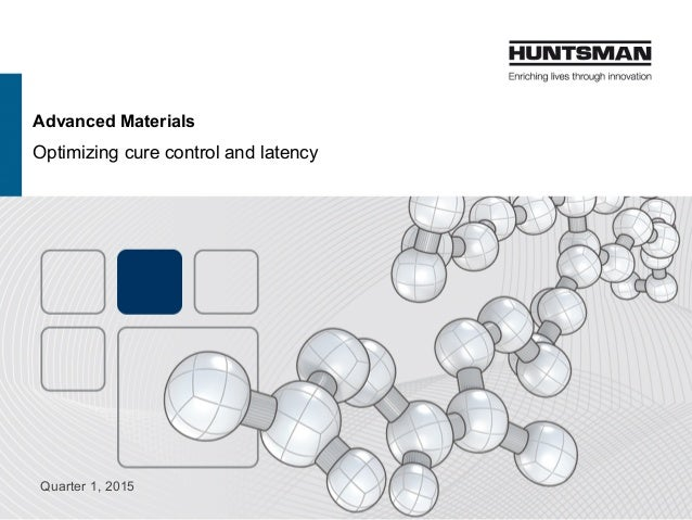 Advanced Materials Optimizing cure control and latency Quarter 1, 2015