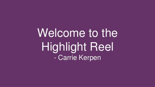 Welcome to the  Highlight Reel  - Carrie Kerpen