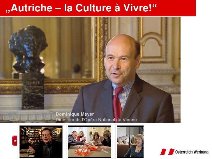 """""""Autriche – la Culture à Vivre!""""<br />Dominique Meyer<br />Directeur de l'Opéra National de Vienne<br />"""