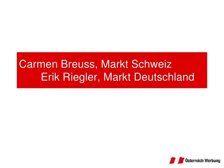 Carmen Breuss, Markt SchweizErik Riegler, Markt Deutschland<br />