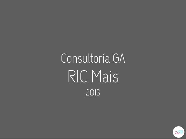Consultoria GA RIC Mais     2013