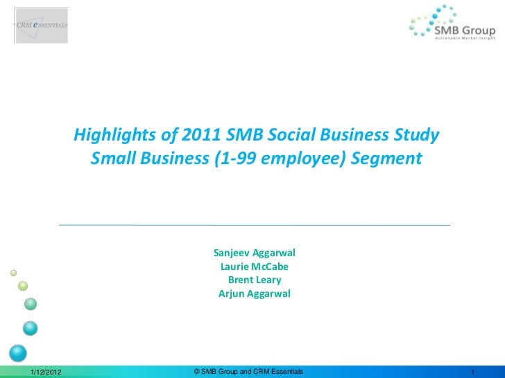 Highlights of 2011 SMB Social Business Study              Small Business (1-99 employee) Segment                          ...