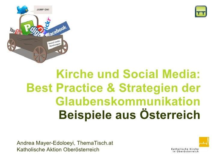 Kirche und Social Media: Best Practice & Strategien der Glaubenskommunikation Beispiele aus Österreich Andrea Mayer-Edoloe...