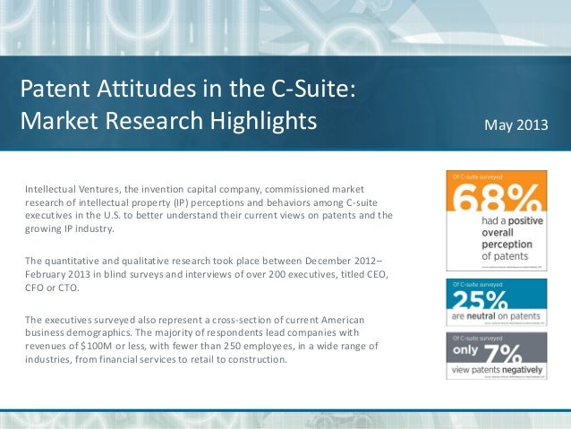 Patent Attitudes in the C-Suite:Market Research Highlights May 2013Intellectual Ventures, the invention capital company, c...