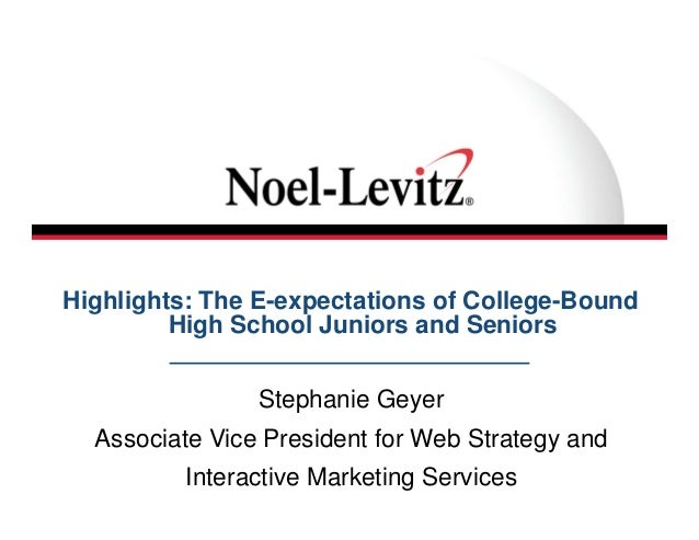 Highlights: The E-expectations of College-Bound         High School Juniors and Seniors                Stephanie Geyer  As...