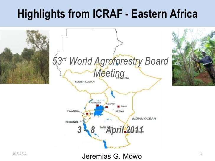 Highlights from ICRAF - Eastern Africa 53 rd  World Agroforestry Board Meeting  3 – 8  April 2011 04/11/11 Jeremias G. Mowo