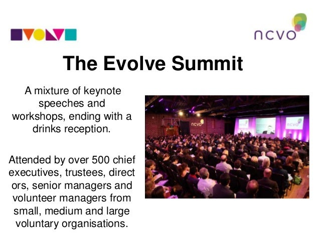 The Evolve Summit A mixture of keynote speeches and workshops, ending with a drinks reception. Attended by over 500 chief ...