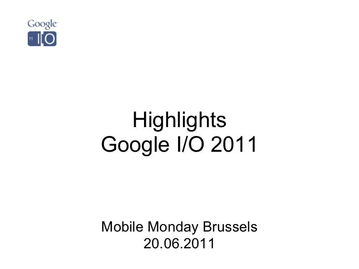 HighlightsGoogle I/O 2011Mobile Monday Brussels      20.06.2011