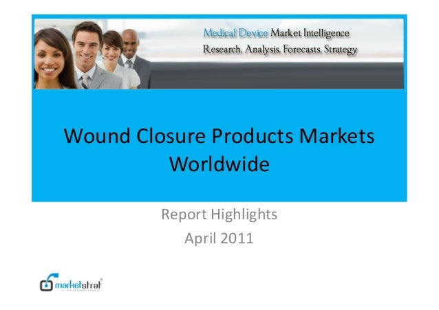 Wound Closure Products MarketsWorldwideReport HighlightsApril 2011