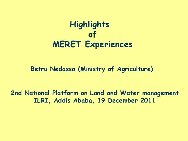 Highlights                   of            MERET Experiences     Betru Nedassa (Ministry of Agriculture)2nd National Platf...