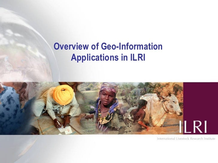 Overview of Geo-Information     Applications in ILRI
