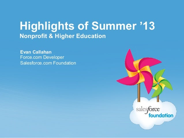 Highlights of Summer '13Nonprofit & Higher EducationEvan CallahanForce.com DeveloperSalesforce.com Foundation