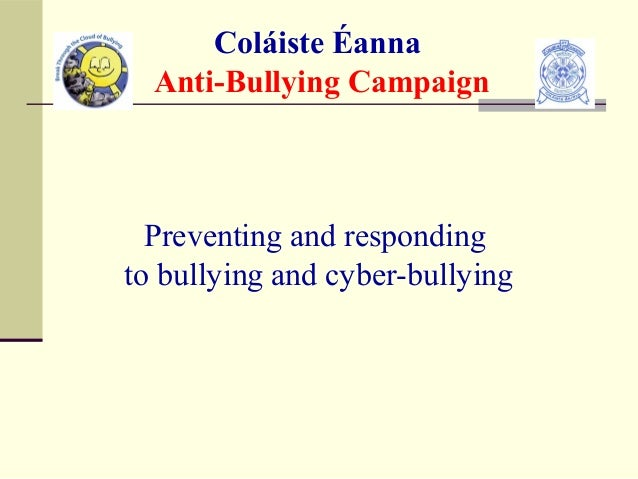 Coláiste Éanna Anti-Bullying Campaign Preventing and responding to bullying and cyber-bullying