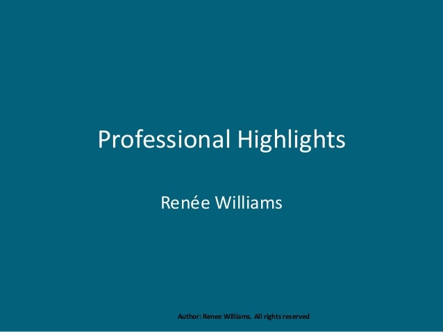 Professional Highlights Renée Williams Author: Renee Williams. All rights reserved
