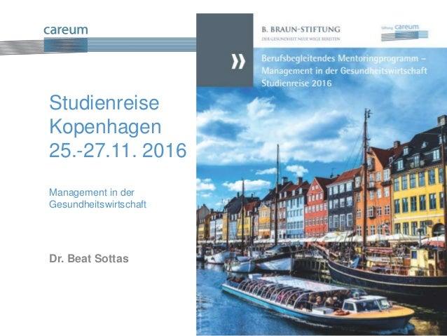 Die Gesundheitswelt der Zukunft denken Studienreise Kopenhagen 25.-27.11. 2016 Management in der Gesundheitswirtschaft Dr....