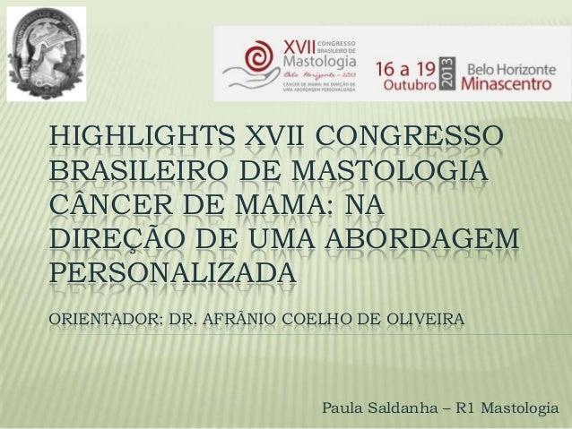 HIGHLIGHTS XVII CONGRESSO BRASILEIRO DE MASTOLOGIA CÂNCER DE MAMA: NA DIREÇÃO DE UMA ABORDAGEM PERSONALIZADA ORIENTADOR: D...