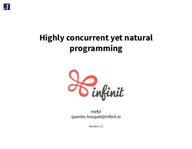 Highly concurrent yet natural programming mefyl quentin.hocquet@infinit.io Version 1.2