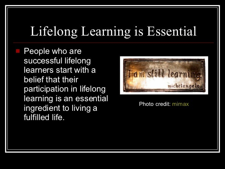 life long learning paper Lifelong learning sarah bragg spe-226 4 7 13 when you become a teacher you will be working with students with numerous disabilities and each student that.