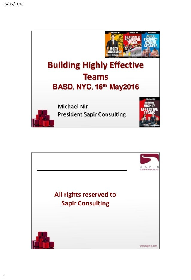 16/05/2016 1 Building Highly Effective Teams BASD, NYC, 16th May2016 Michael Nir President Sapir Consulting All rights res...