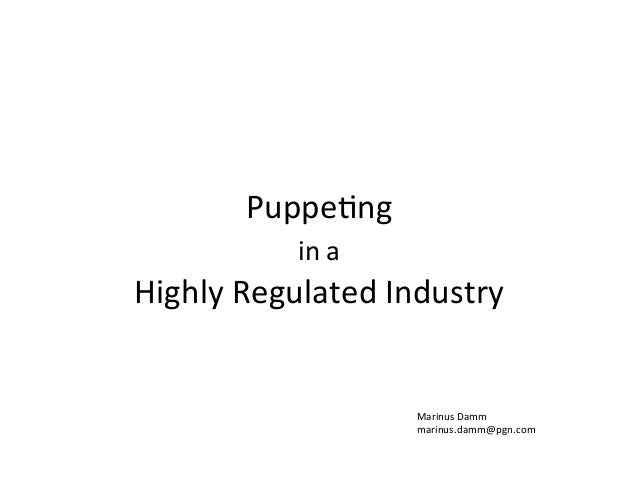 Puppe%ng	    in	   a	   	    Highly	   Regulated	   Industry	     Marinus	   Damm	    marinus.damm@pgn.com