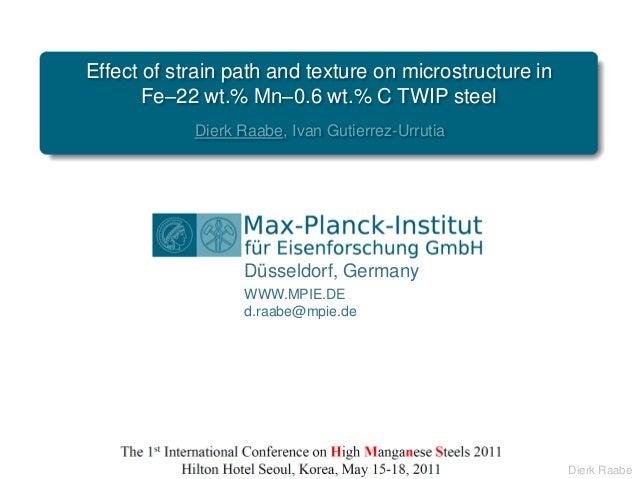 Düsseldorf, GermanyWWW.MPIE.DEd.raabe@mpie.deDierk RaabeDierk Raabe, Ivan Gutierrez-UrrutiaEffect of strain path and textu...
