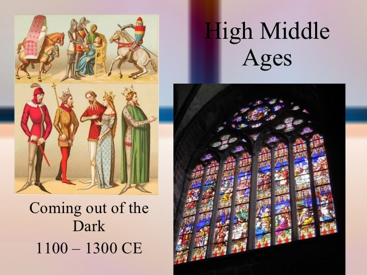High Middle Ages Coming out of the Dark 1100 – 1300 CE