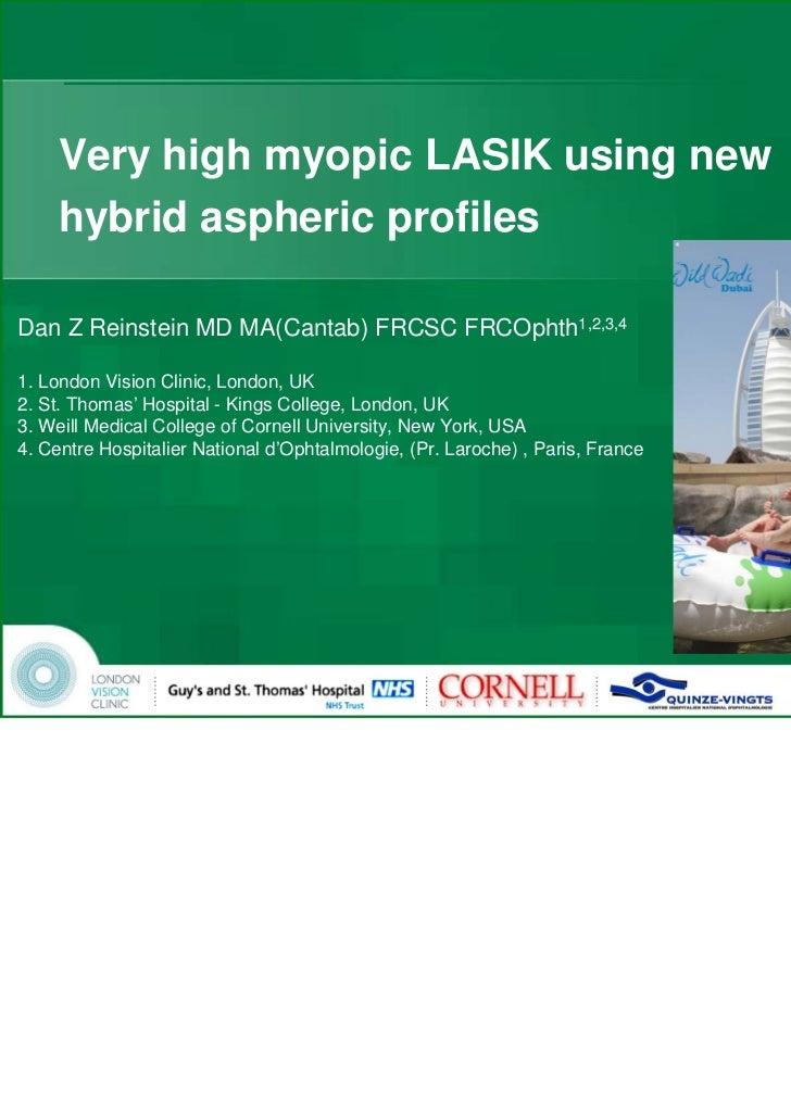 Very high myopic LASIK using new     hybrid aspheric profilesDan Z Reinstein MD MA(Cantab) FRCSC FRCOphth1,2,3,41. London ...