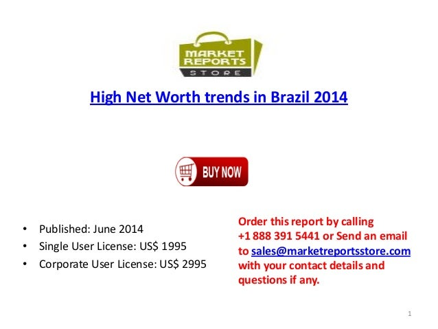 High Net Worth trends in Brazil 2014 • Published: June 2014 • Single User License: US$ 1995 • Corporate User License: US$ ...