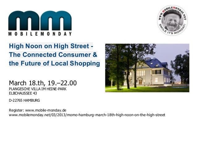 High Noon on High Street -The Connected Consumer &the Future of Local ShoppingMarch 18.th, 19.–22.00PLANGESCHE VILLA IM HE...