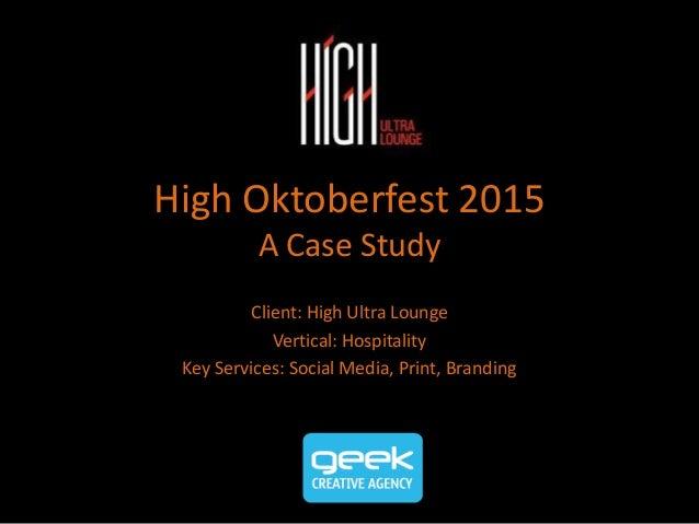 High Oktoberfest 2015 A Case Study Client: High Ultra Lounge Vertical: Hospitality Key Services: Social Media, Print, Bran...