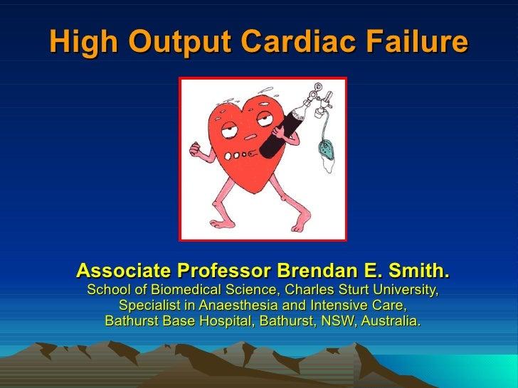 High Output Cardiac Failure Associate Professor Brendan E. Smith.  School of Biomedical Science, Charles Sturt University,...