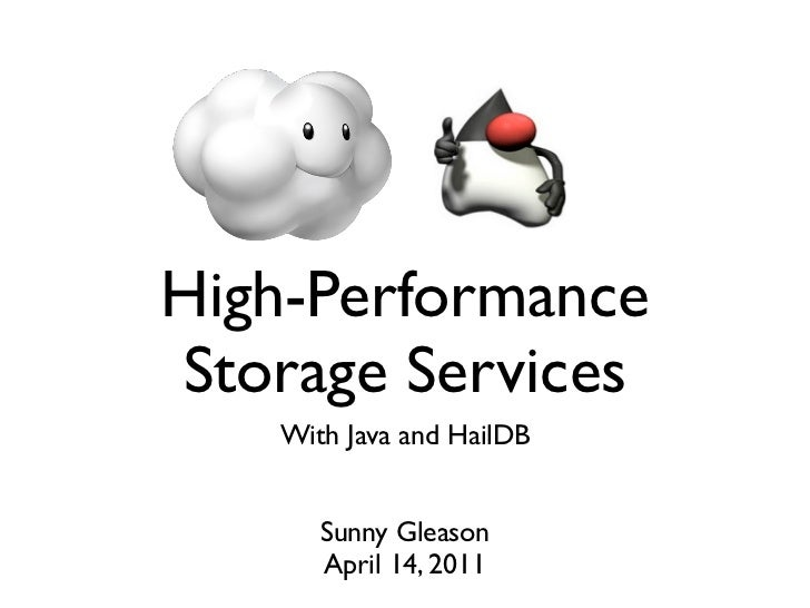 High-PerformanceStorage Services   With Java and HailDB      Sunny Gleason      April 14, 2011