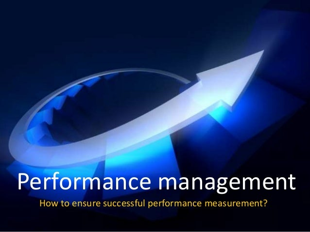Performance management How to ensure successful performance measurement?